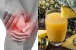 Trị dứt điểm viêm khớp không lo tái phát nhờ uống nước ép dứa chế biến theo cách này