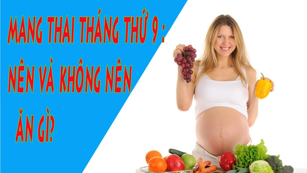 Mang thai tháng thứ 9 nên ăn gì và không nên ăn gì?